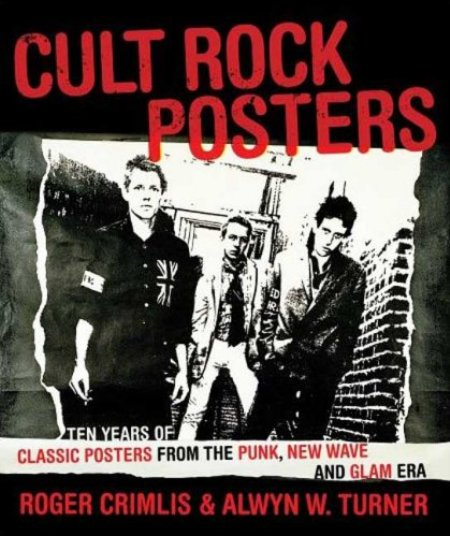 Cover of Cult Rock Posters  Ten Years of Classic Posters from the Punk  New Wave  and Glam Era