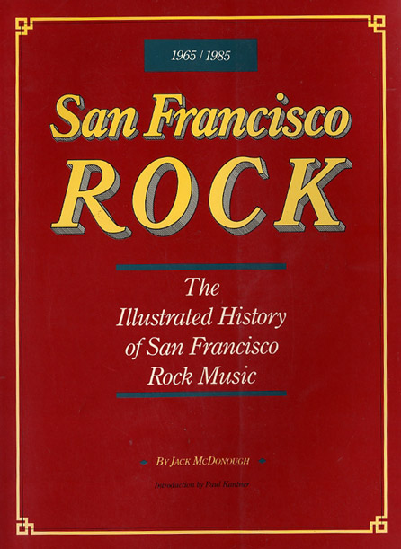 Cover of San Francisco Rock 1965 1985  The Illustrated History of San Francisco Rock Music