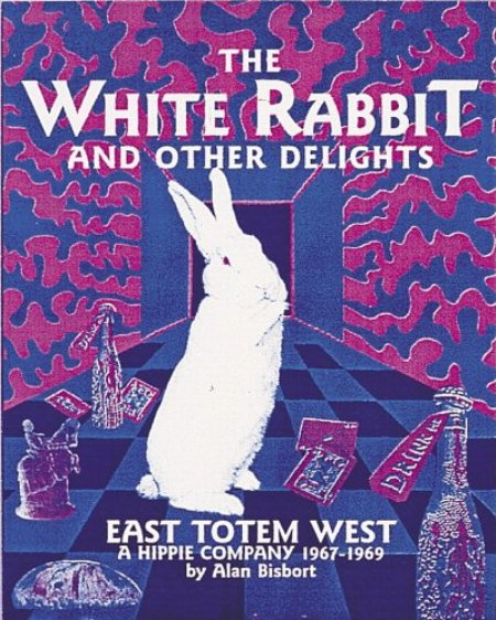 Cover of The White Rabbit and Other Delights  East Totem West   A Hippie Company  1967 1969